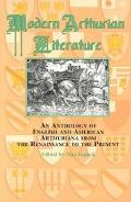 Modern Arthurian Literature An Anthology of English and American Arthuriana from the Renaiss...