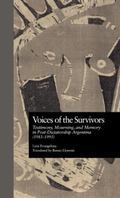 Voices of the Survivors Testimony, Mourning, and Memory in Post-Dictatorship Argentina (1983...
