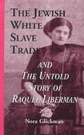 Jewish White Slave Trade and the Untold Story of Raquel Liberman