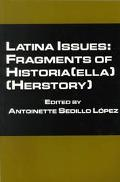 Latina Issues Fragments of Historia(Ella) (Herstory)
