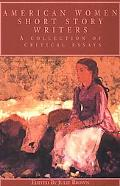 American Women Short Story Writers A Collection of Critical Essays
