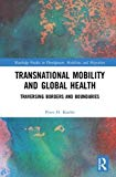Transnational Mobility and Global Health: Traversing Borders and Boundaries (Routledge Studi...