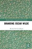 Branding Oscar Wilde (Routledge Studies in Nineteenth Century Literature)