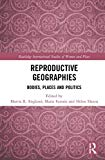 Reproductive Geographies: Bodies, Places and Politics (Routledge International Studies of Wo...