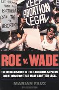 Roe V. Wade The Untold Story of the Landmark Supreme Court Decision That Made Abortion Legal