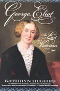 George Eliot The Last Victorian