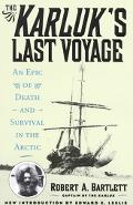 Karluk's Last Voyage An Epic of Death and Survival in the Arctic, 1913-1916