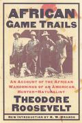 African Game Trails An Account of the African Wanderings of an American Hunter-Natrualist
