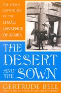 Desert and the Sown The Syrian Adventures of the Female Lawrence of Arabia