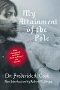 My Attainment of the Pole Being the Record of the Expedition That First Reached the Boreal C...