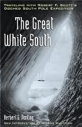 Great White South Traveling With Robert F. Scott's Doomed South Pole Expedition