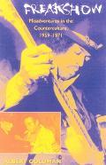 Freakshow Misadventures in the Counterculture, 1959-1971