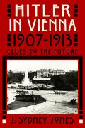 Hitler in Vienna, 1907-1913 Clues to the Future