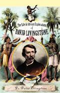 Life and African Exploration of Dr. David Livingstone Comprising All His Extensive Travels a...
