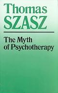 Myth of Psychotherapy Mental Healing As Religion, Rhetoric, and Repression