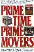 Prime Time, Prime Movers From I Love Lucy to L.A. Law-America's Greatest TV Shows and the Pe...