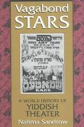 Vagabond Stars A World History of Yiddish Theater