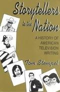 Storytellers to the Nation A History of American Television Writing