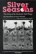 Silver Seasons The Story of the Rochester Red Wings