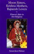Moon Sisters, Krishna Mothers, Rajneesh Lovers Women's Roles in New Religions