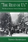 Rest of Us The Rise of America's Eastern European Jews