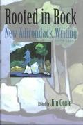 Rooted in Rock New Adirondack Writing, 1975-2000