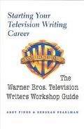 Starting Your Television Writing Career The Warner Bros. Television Writers Workshop Guide