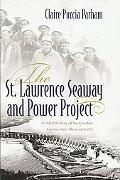 St. Lawrence Seaway and Power Project: An Oral History of the Greatest Construction Show on ...