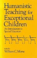 Humanistic Teaching for Exceptional Children An Introduction to Special Education