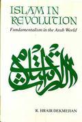 Islam in Revolution: Fundamentalism in the Arab World