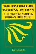 Politics of Writing in Iran A History of Modern Persian Literature