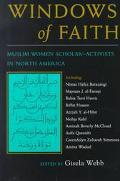 Windows of Faith Muslim Women Scholar-Activists in North America