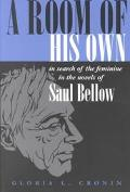 Room of His Own In Search of the Feminine in the Novels of Saul Bellow
