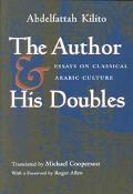 Author and His Doubles Essays on Classical Arabic Culture
