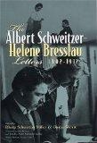 The Albert Schweitzer-Helene Bresslau Letters, 1902-1912 (Albert Schweitzer Library (Syracus...