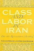 Class And Labor in Iran Did the Revolution Matter?