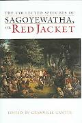 Collected Speeches of Sagoyewatha, or Red Jacket
