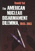 American Nuclear Disarmament Dilemma, 1945-1963