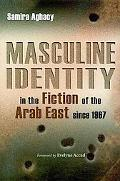 Masculine Identity in the Fiction of the Arab East Since 1967 (Gender, Culture, and Politics...