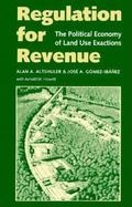 Regulation for Revenue The Political Economy of Land Use Exactions