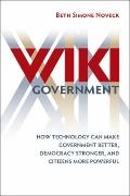 Wiki Government : How Technology Can Make Government Better, Democracy Stronger, and Citizen...