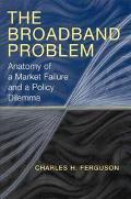 Broadband Problem Anatomy of a Market Failure and a Policy Dilemma