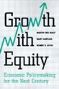 Growth With Equity Economic Policymaking for the Next Century