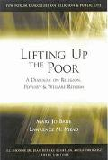 Lifting Up the Poor A Dialogue on Religion, Poverty, & Welfare Reform