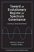 Toward an Evolutionary Regime for Spectrum Governance Licensing or Unrestricted Entry?