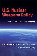 U.s. Nuclear Weapons Policy Confronting Today's Threats