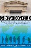 Growing Old: Paying for Retirement and Institutional Money Management after the Financial Cr...