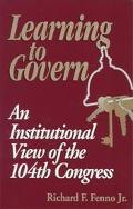 Learning to Govern An Institutional View of the 104th Congress