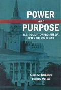 Power and Purpose U.S. Policy Toward Russian After the Cold War