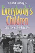 Everybody's Children Child Care As a Public Problem